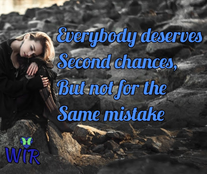 Everybody deserves a second change,  But not for the same mistake.  -Woman in Relationship