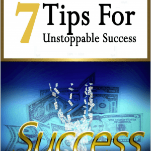 7 tips for unstoppable success